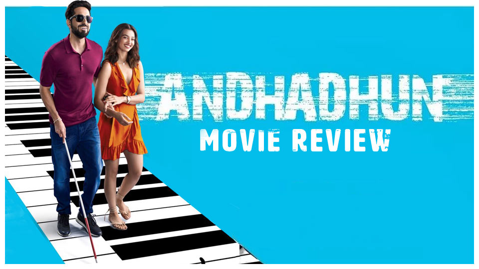 Movie Review One Helluva Unpredictable Ride Just Buy Your Ticket Andhadhun Avijit Das Patnaik